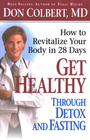 Get Healthy Through Detox and Fasting: How to Revitalize Your Body in 28 Days  -     By: Don Colbert M.D.