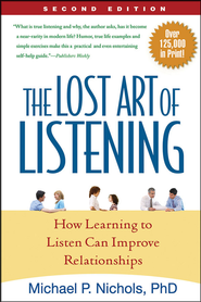 The Lost Art of Listening: How Learning to Listen Can Improve Relationships  -     By: Michael P. Nichols Ph.D.