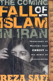 The Coming Fall of Islam In Iran: Thousands of Muslims find Christ in the Midst of Persecution  -     By: Reza F. Safa