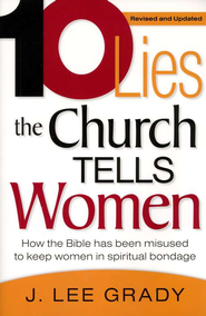 10 Lies the Church Tells Women, Revised   -              By: J. Lee Grady