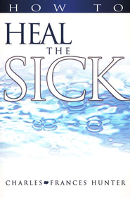 How to Heal the Sick   -     By: Charles Hunter, Frances Hunter