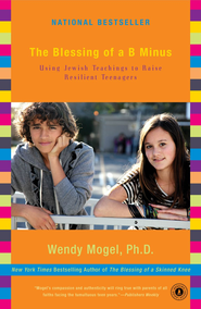 The Blessing of a B Minus: Using Jewish Teachings to Raise Resilient Teenagers - eBook  -     By: Wendy Mogel