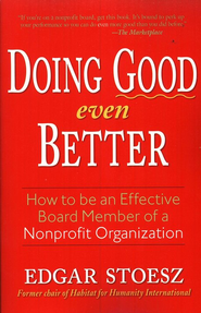 Doing Good Even Better: How to Be an Effective Board Member of a Nonprofit Organization  -     By: Edgar Stoesz