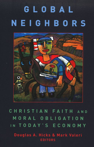Global Neighbors: Christian Faith and Moral Obligation in Today's Economy  -     Edited By: Douglas A. Hicks, Mark Valeri     By: Edited by Douglas A. Hicks & Mark Valeri