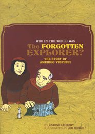 Who in the World was the Forgotten Explorer? The Story of Amerigo Vespucci  -     By: Lorene Lambert