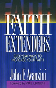 Faith Extenders: Everyday Ways to Increase Your Faith  -     By: John Avanzini
