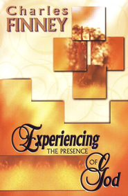 Experiencing the Presence of God  -     By: Charles Finney