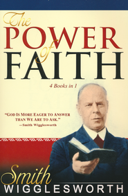 The Power of Faith   -     By: Smith Wigglesworth