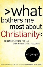 What Bothers Me Most about Christianity: Honest Reflections from an Open-Minded Christ Follower - eBook  -     By: Ed Gungor