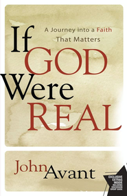 If God Were Real: A Journey into a Faith That Matters - eBook  -     By: John Avant