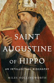 Saint Augustine of Hippo: An Intellectual Biography  -              By: Miles Hollingworth