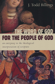 The Word of God for the People of God: An Entryway to the Theological Interpretation of Scripture  -     By: J. Todd Billings
