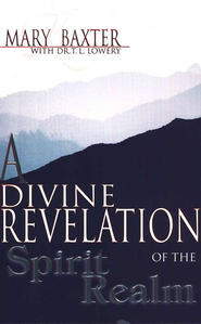 A Divine Revelation of the Spirit Realm   -     By: Mary K. Baxter, Dr. T.L. Lowery