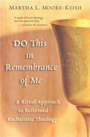 DO This in Remembrance of Me: A Ritual Approach to Reformed Eucharistic Theology  -     By: Martha Moore-Keish