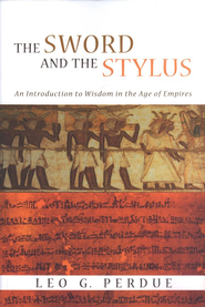 The Sword and the Stylus: An Introduction to Wisdom in the Age of Empires  -     By: Leo G. Perdue