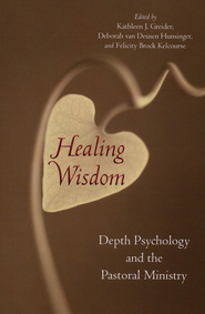 Healing Wisdom: Depth Psychology and the Pastoral Ministry  -              By: Kathleen J. Greider, Deborah van Deusen Hunsinger, Felicity Kelcourse