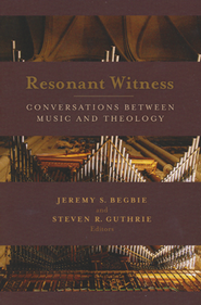 Resonant Witness: Conversations between Music and Theology  -              Edited By: Jeremy Begbie, Steven R. Guthrie                   By: Jeremy Begbie(Eds.) & Steven R. Guthrie(Eds.)