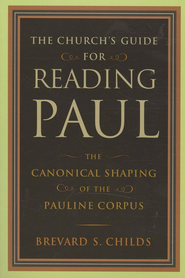 The Church's Guide for Reading Paul: The Canonical Shaping of the Pauline Corpus  -     By: Brevard S. Childs