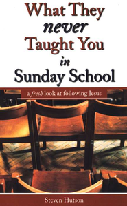 What They Never Taught You In Sunday School  -     By: Steven Hutson