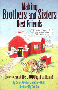 Making Brothers and Sisters Best Friends: How to Fight the Good Fight at Home  -     By: Grace Mally, Stephen Mally, Sarah Mally