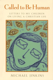 Called to Be Human: Letters to My Children on Living a Christian Life  -     By: Michael Jinkins