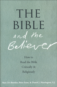 The Bible and the Believer: How to Read the Bible Critically and Religiously  -              By: Marc Zvi Brettler, Peter Enns, Daniel J. Harrington