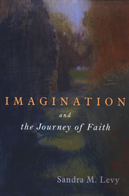 Imagination and the Journey of Faith  -     By: Sandra M. Levy