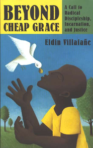 Beyond Cheap Grace: A Call to Discipleship, Incarnation, and Justice  -     By: Eldin Villafane