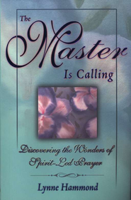 Master is Calling: Discovering the Wonders of Spirit Led Prayer  -     By: Lynne Hammond