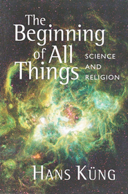 The Beginning of All Things: Science and Religion  -     By: Hans Kung