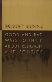 Good and Bad Ways to Think about Religion and Politics  -              By: Robert Benne