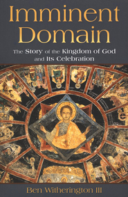 Imminent Domain: The Story of the Kingdom of God and Its Celebration  -     By: Ben Witherington III