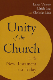 Unity of the Church in the New Testament and Today  -     By: Lukas Vischer, Ulrich Luz, Christian Link