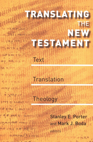 Translating the New Testament: Text, Translation, Theology  -     Edited By: Stanley E. Porter, Mark J. Boda     By: Stanley E. Porter & Mark J. Boda
