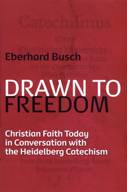 Drawn to Freedom: Christian Faith Today in Conversation with the Heidelberg Catechism  -     By: Eberhard Busch