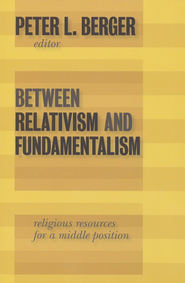 Between Relativism and Fundamentalism: Religious Resources for a Middle Position  -     Edited By: Peter L. Berger     By: Peter L. Berger(Ed.)