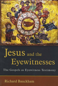 Jesus and the Eyewitnesses: The Gospels as Eyewitness Testimony  -     By: Richard Bauckham