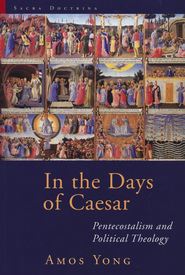 In the Days of Caesar: Pentecostalism and Political Theology (Sacra Doctrina)  -              By: Amos Yong