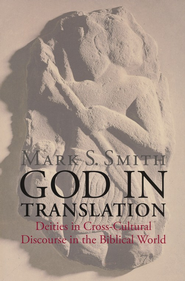 God in Translation: Cross-Cultural Recognition of Deities in the Biblical World  -     By: Mark S. Smith