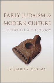 Early Judaism and Modern Culture: Literature and Theology  -     By: Gerbern S. Oegema