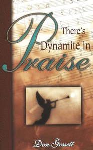 There's Dynamite in Praise    -              By: Don Gossett
