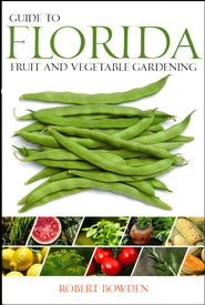 Guide to Florida Fruit & Vegetable Gardening  -              By: Robert Bowden