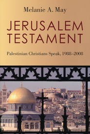 Jerusalem Testament: Palestinian Christians Speak, 1988-2008  -     By: Melanie May