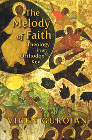 The Melody of Faith: Theology in an Orthodox Key  -              By: Vigen Guroian