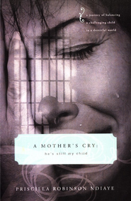 A Mother's Cry: He's Still My Child  -     By: Priscilla Robinson Ndiaye