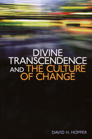 Divine Transcendence and the Culture of Change  -     By: David H. Hopper