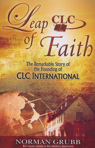 Leap of Faith: The Remarkable Story of the Founding of CLC International  -     By: Norman Grubb