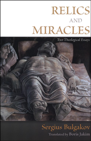 Relics and Miracles: Two Theological Essays   -     By: Sergius Bulgakov
