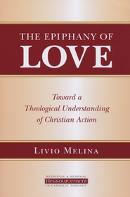 The Epiphany of Love: Toward a Theological Understanding of Christian Action  -     By: Livio Melina