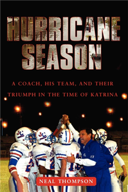Hurricane Season: A Coach, His Team, and Their Triumph in the Time of Katrina - eBook  -     By: Neal Thompson